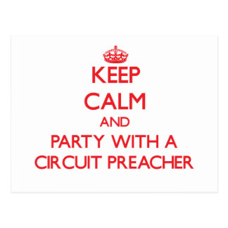 Keep Calm and Party With a Circuit Preacher Postcards
