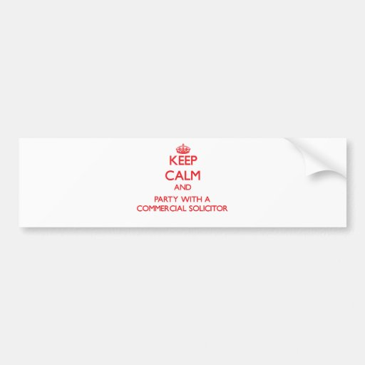 Keep Calm and Party With a Commercial Solicitor Bumper Stickers