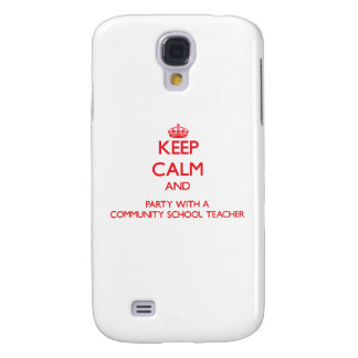 Keep Calm and Party With a Community School Teache Galaxy S4 Covers