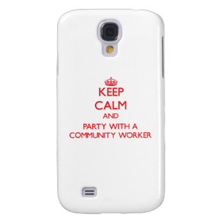 Keep Calm and Party With a Community Worker Samsung Galaxy S4 Covers