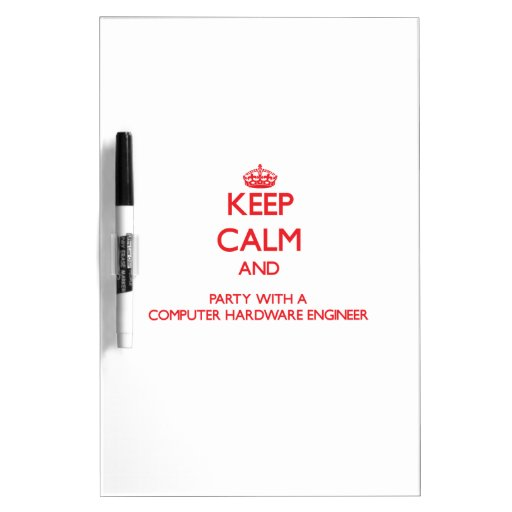 Keep Calm and Party With a Computer Hardware Engin Dry-Erase Whiteboards