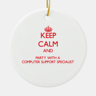 Keep Calm and Party With a Computer Support Specia Ornaments