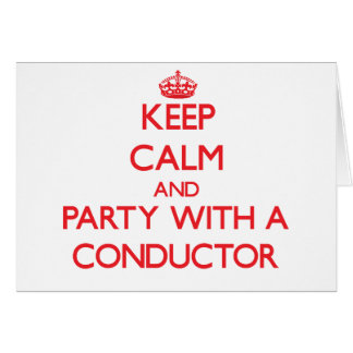 Keep Calm and Party With a Conductor Greeting Card