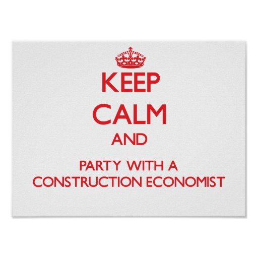 Keep Calm and Party With a Construction Economist Print