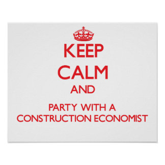 Keep Calm and Party With a Construction Economist Poster