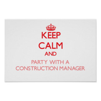Keep Calm and Party With a Construction Manager Posters