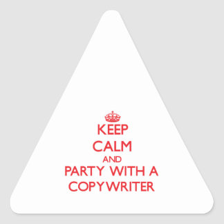 Keep Calm and Party With a Copywriter Triangle Sticker