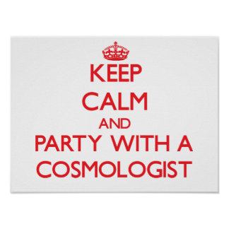 Keep Calm and Party With a Cosmologist Poster
