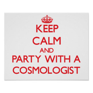 Keep Calm and Party With a Cosmologist Posters