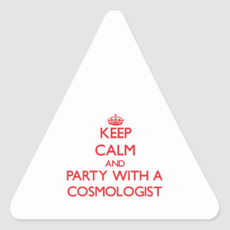 Keep Calm and Party With a Cosmologist Triangle Sticker