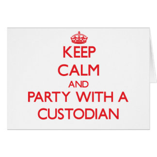 Keep Calm and Party With a Custodian Card