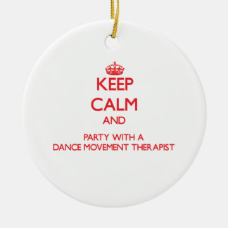 Keep Calm and Party With a Dance Movement Therapis Double-Sided Ceramic Round Christmas Ornament