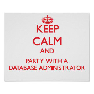 Keep Calm and Party With a Database Administrator Print