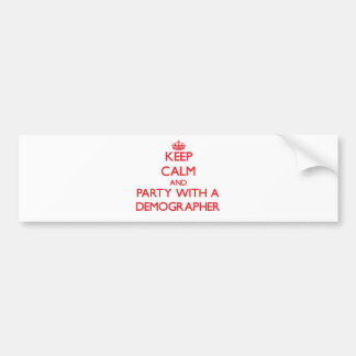 Keep Calm and Party With a Demographer Car Bumper Sticker