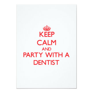 """Keep Calm and Party With a Dentist 5"""" X 7"""" Invitation Card"""