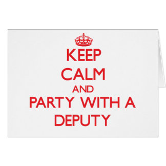 Keep Calm and Party With a Deputy Greeting Card