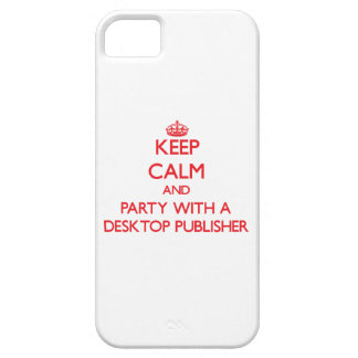 Keep Calm and Party With a Desktop Publisher iPhone 5 Cover