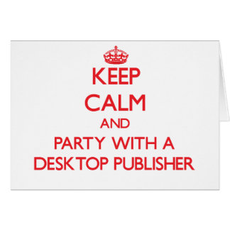 Keep Calm and Party With a Desktop Publisher Greeting Card