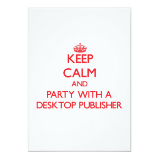 "Keep Calm and Party With a Desktop Publisher 5"" X 7"" Invitation Card"