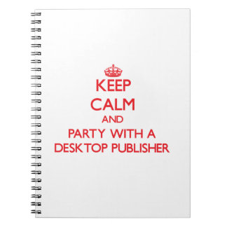 Keep Calm and Party With a Desktop Publisher Notebook