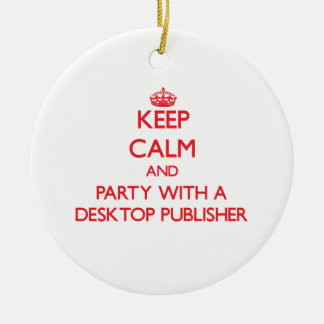 Keep Calm and Party With a Desktop Publisher Christmas Ornament