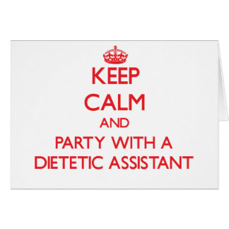 Keep Calm and Party With a Dietetic Assistant Greeting Card