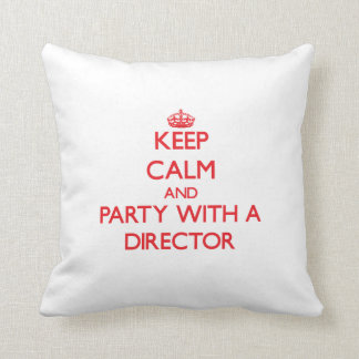 Keep Calm and Party With a Director Pillows