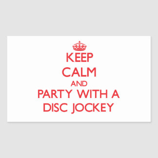Keep Calm and Party With a Disc Jockey Rectangular Sticker