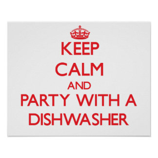 Keep Calm and Party With a Dishwasher Posters