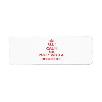 Keep Calm and Party With a Dispatcher Return Address Label