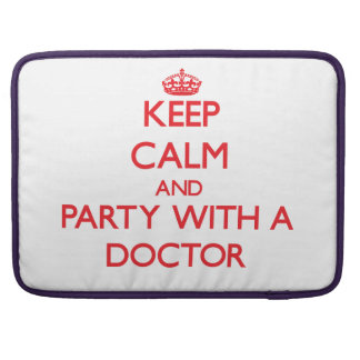 Keep Calm and Party With a Doctor Sleeve For MacBooks