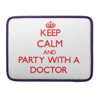 Keep Calm and Party With a Doctor Sleeves For MacBooks