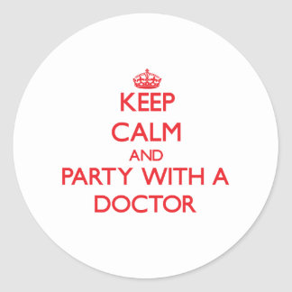 Keep Calm and Party With a Doctor Classic Round Sticker