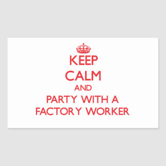Keep Calm and Party With a Factory Worker Rectangle Stickers
