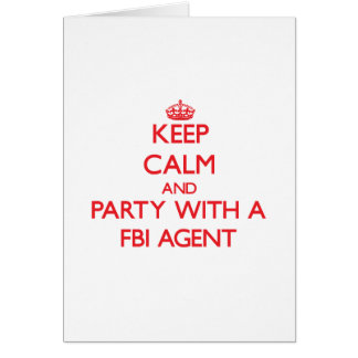 Keep Calm and Party With a Fbi Agent Greeting Cards