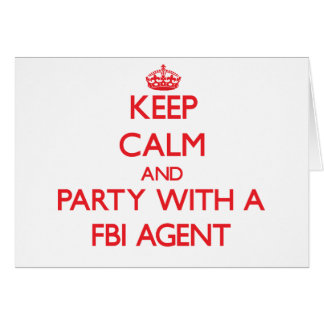 Keep Calm and Party With a Fbi Agent Greeting Card