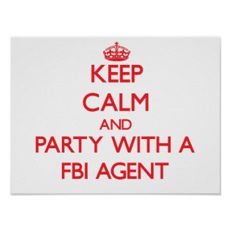Keep Calm and Party With a Fbi Agent Poster