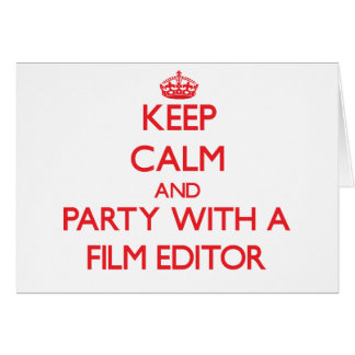 Keep Calm and Party With a Film Editor Greeting Card