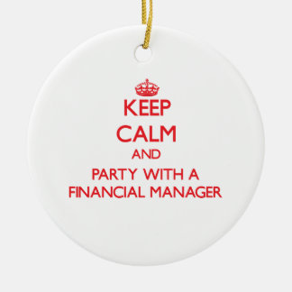 Keep Calm and Party With a Financial Manager Ceramic Ornament