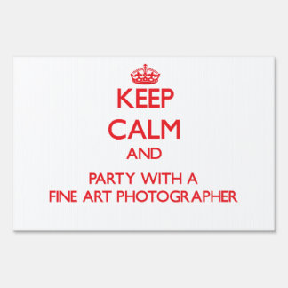 Keep Calm and Party With a Fine Art Photographer Sign
