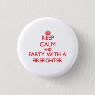 Keep Calm and Party With a Firefighter Button