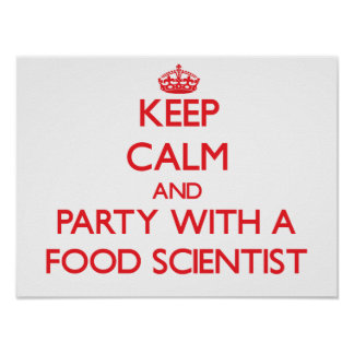 Keep Calm and Party With a Food Scientist Posters