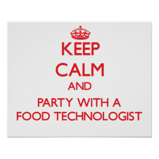 Keep Calm and Party With a Food Technologist Posters