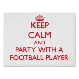 Keep Calm and Party With a Football Player Posters