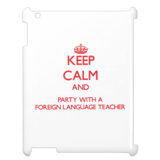Keep Calm and Party With a Foreign Language Teache iPad Covers