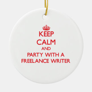 Keep Calm and Party With a Freelance Writer Christmas Ornaments