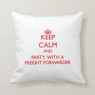 Keep Calm and Party With a Freight Forwarder Throw Pillows