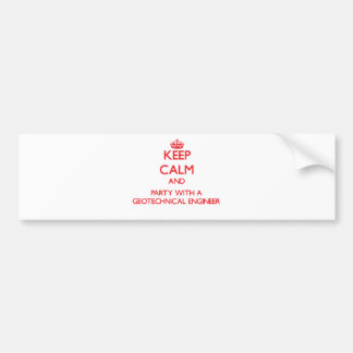 Keep Calm and Party With a Geotechnical Engineer Car Bumper Sticker