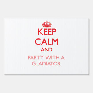 Keep Calm and Party With a Gladiator Yard Signs