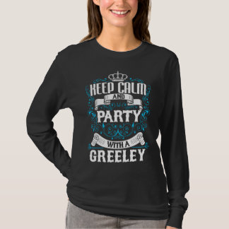 Keep Calm and Party With A GREELEY.Gift Birthday T-Shirt
